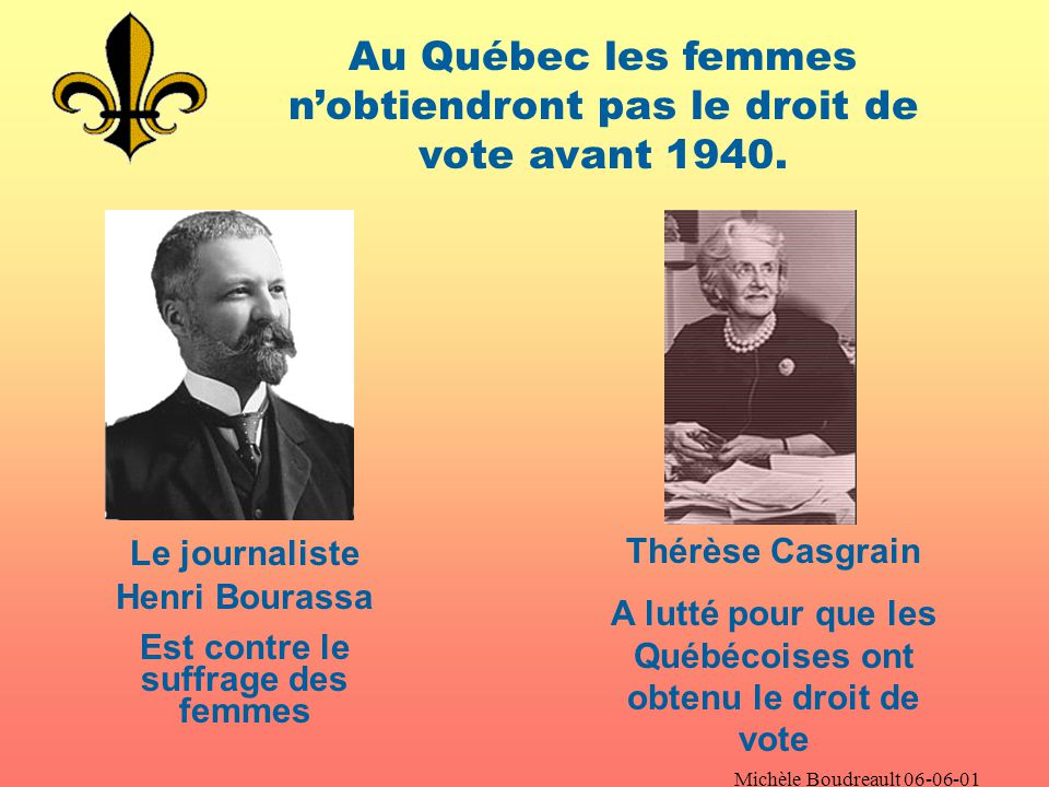 Michèle Boudreault 06-06-01 En 1918, le premier ministre canadien Robert Borden Accorde le droit de vote Dabord aux infirmières et aux veuves Puis à toutes les Canadiennes POURQUOI
