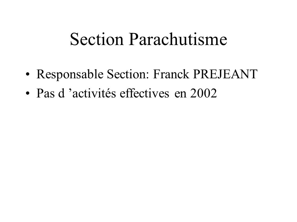Section Parachutisme Responsable Section: Franck PREJEANT Pas d activités effectives en 2002
