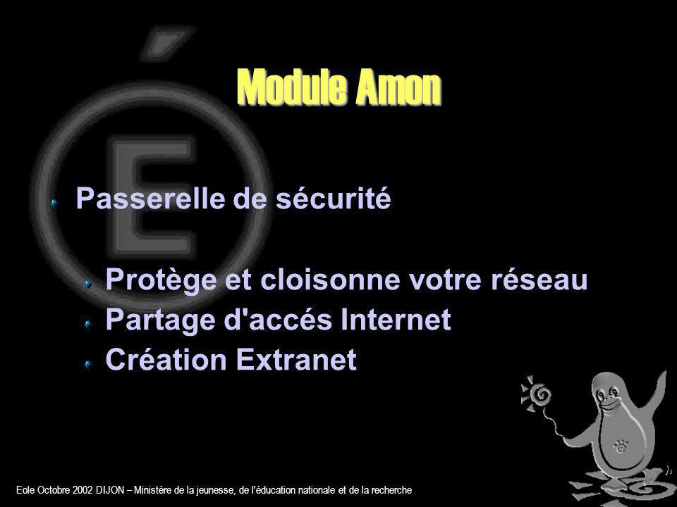 Eole Octobre 2002 DIJON – Ministère de la jeunesse, de l éducation nationale et de la recherche Module Amon Passerelle de sécurité Protège et cloisonne votre réseau Partage d accés Internet Création Extranet