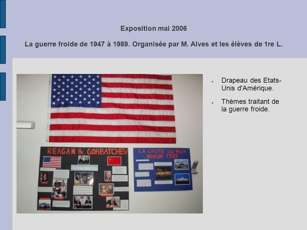 Exposition mai 2006 La guerre froide de 1947 à 1989. Organisée par M. Alves et les élèves de 1re L. Drapeau des Etats- Unis d'Amérique. Thèmes traitan