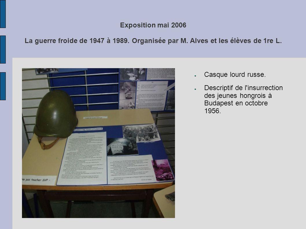 Exposition mai 2006 La guerre froide de 1947 à 1989. Organisée par M. Alves et les élèves de 1re L. Casque lourd russe. Descriptif de l'insurrection d
