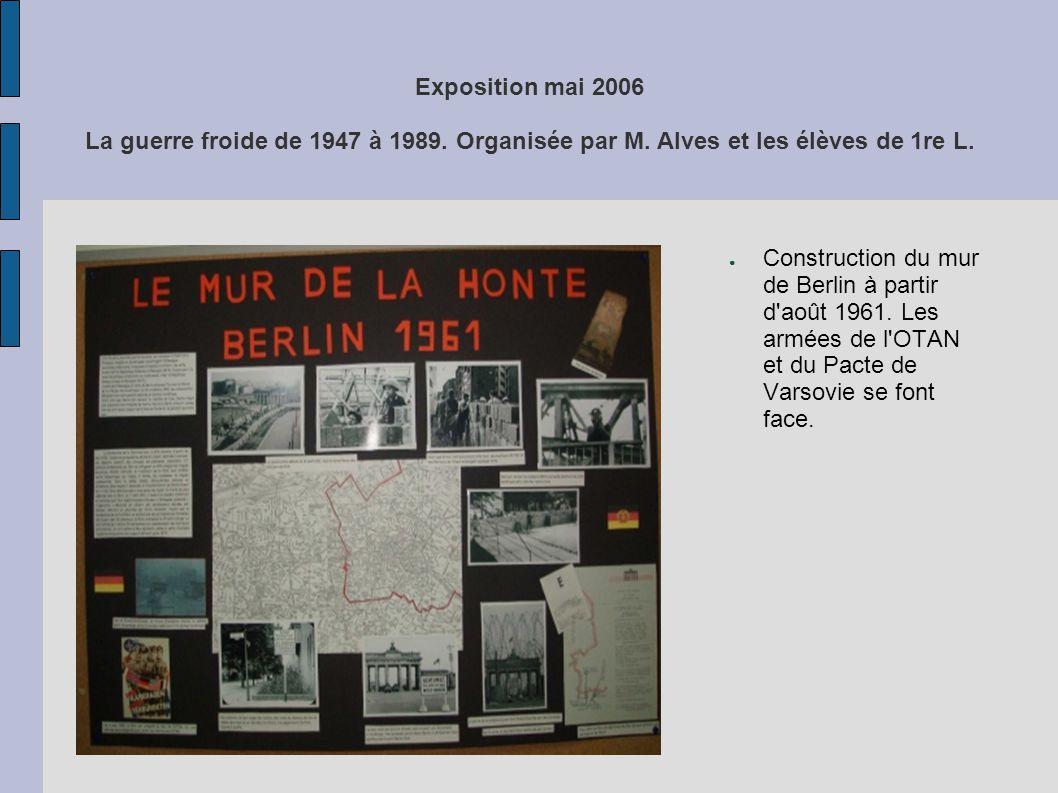 Exposition mai 2006 La guerre froide de 1947 à 1989. Organisée par M. Alves et les élèves de 1re L. Construction du mur de Berlin à partir d'août 1961