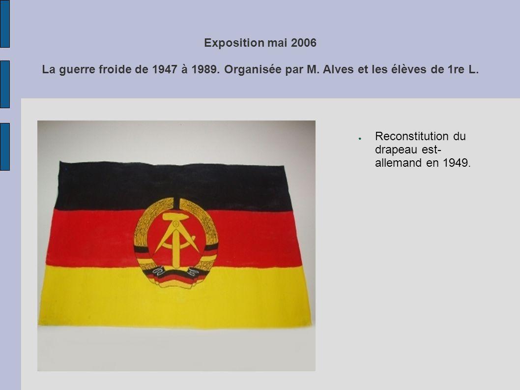 Exposition mai 2006 La guerre froide de 1947 à 1989. Organisée par M. Alves et les élèves de 1re L. Reconstitution du drapeau est- allemand en 1949.