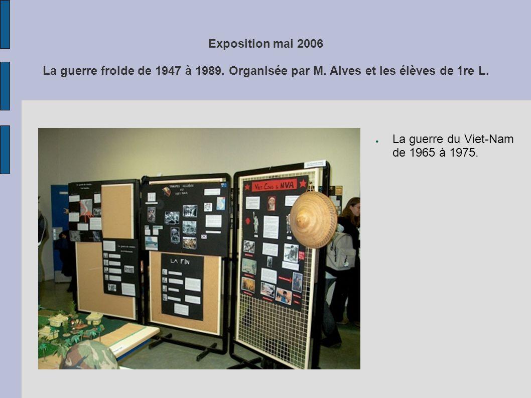 Exposition mai 2006 La guerre froide de 1947 à 1989. Organisée par M. Alves et les élèves de 1re L. La guerre du Viet-Nam de 1965 à 1975.