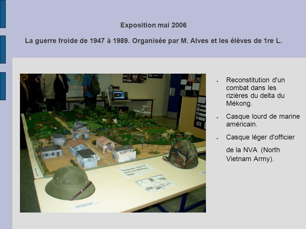 Exposition mai 2006 La guerre froide de 1947 à 1989. Organisée par M. Alves et les élèves de 1re L. Reconstitution d'un combat dans les rizières du de
