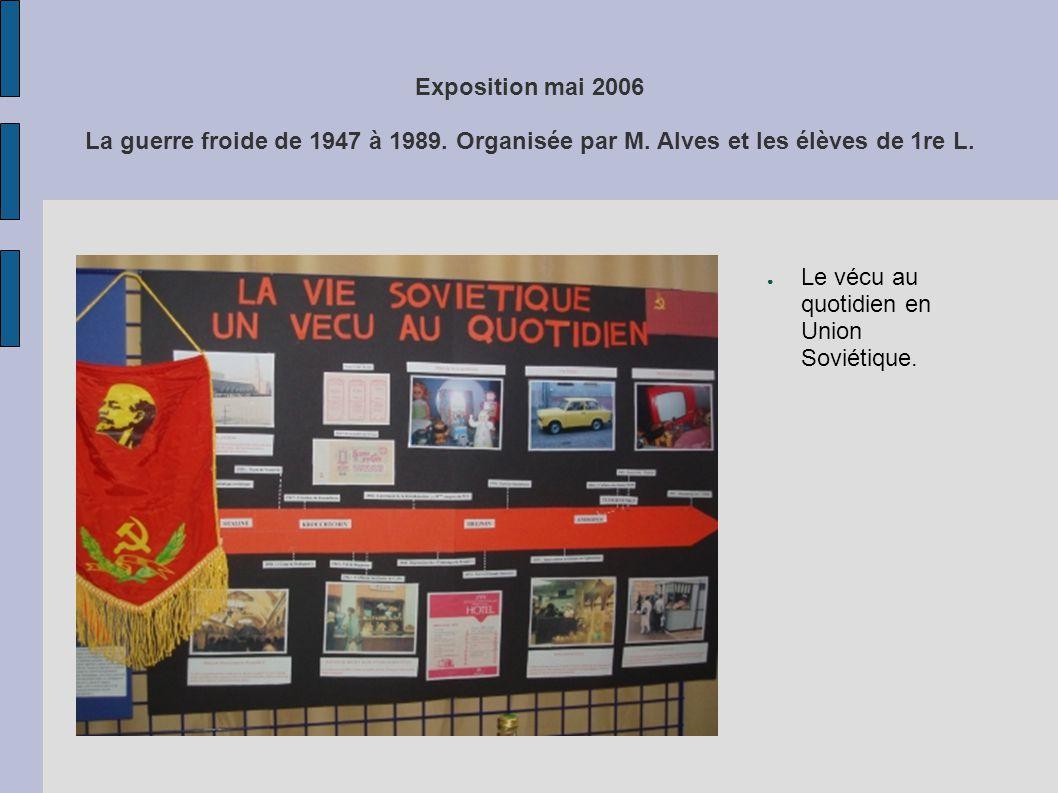 Exposition mai 2006 La guerre froide de 1947 à 1989. Organisée par M. Alves et les élèves de 1re L. Le vécu au quotidien en Union Soviétique.