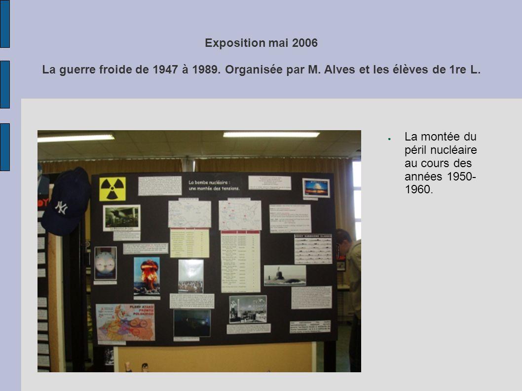 Exposition mai 2006 La guerre froide de 1947 à 1989. Organisée par M. Alves et les élèves de 1re L. La montée du péril nucléaire au cours des années 1