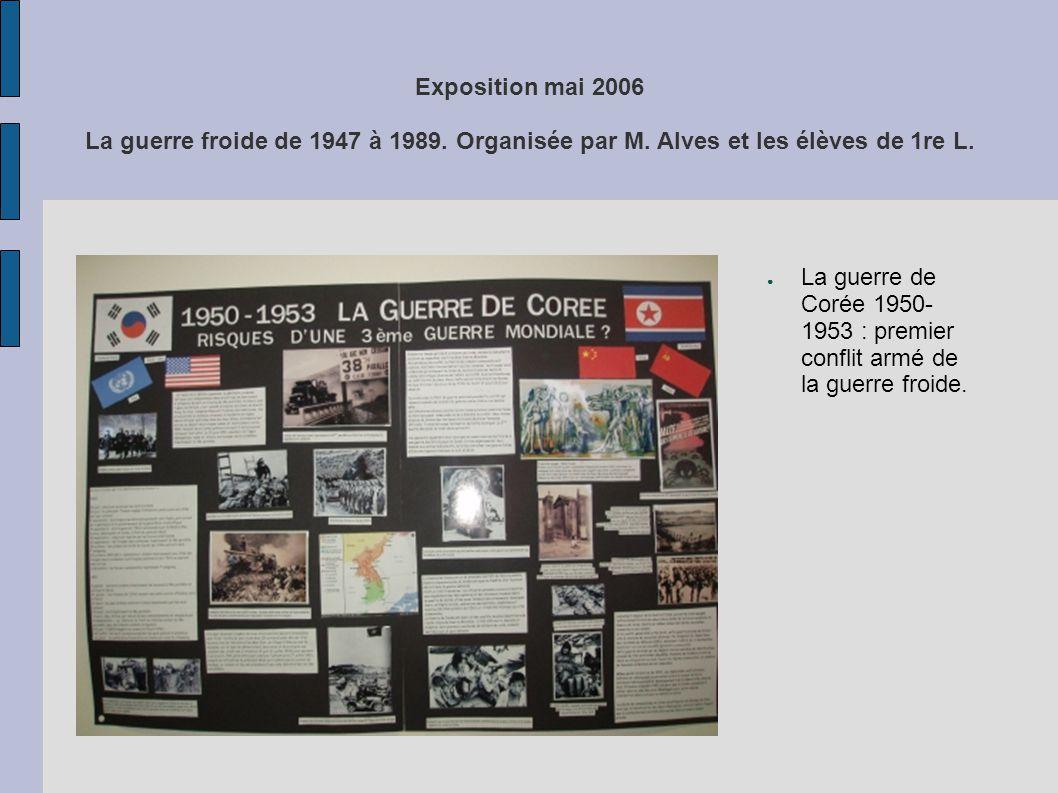 Exposition mai 2006 La guerre froide de 1947 à 1989. Organisée par M. Alves et les élèves de 1re L. La guerre de Corée 1950- 1953 : premier conflit ar