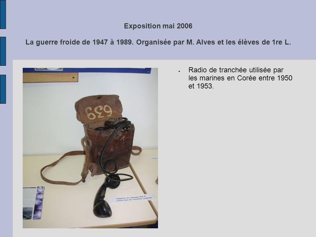 Exposition mai 2006 La guerre froide de 1947 à 1989. Organisée par M. Alves et les élèves de 1re L. Radio de tranchée utilisée par les marines en Coré