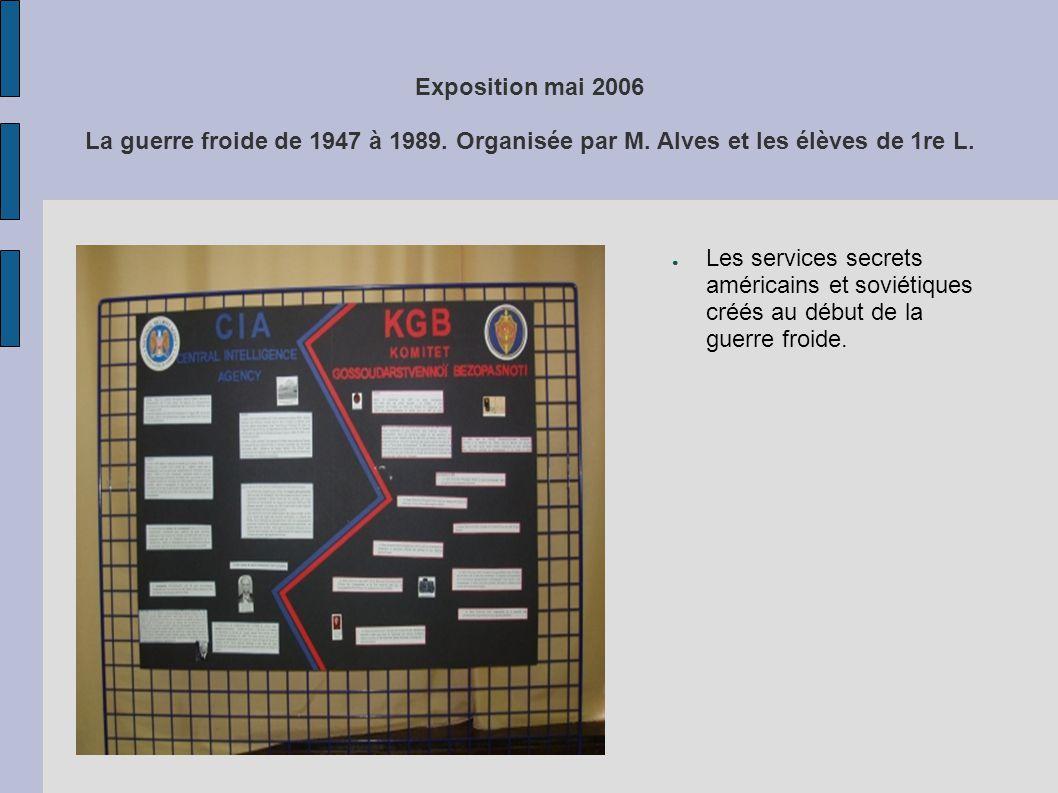 Exposition mai 2006 La guerre froide de 1947 à 1989. Organisée par M. Alves et les élèves de 1re L. Les services secrets américains et soviétiques cré