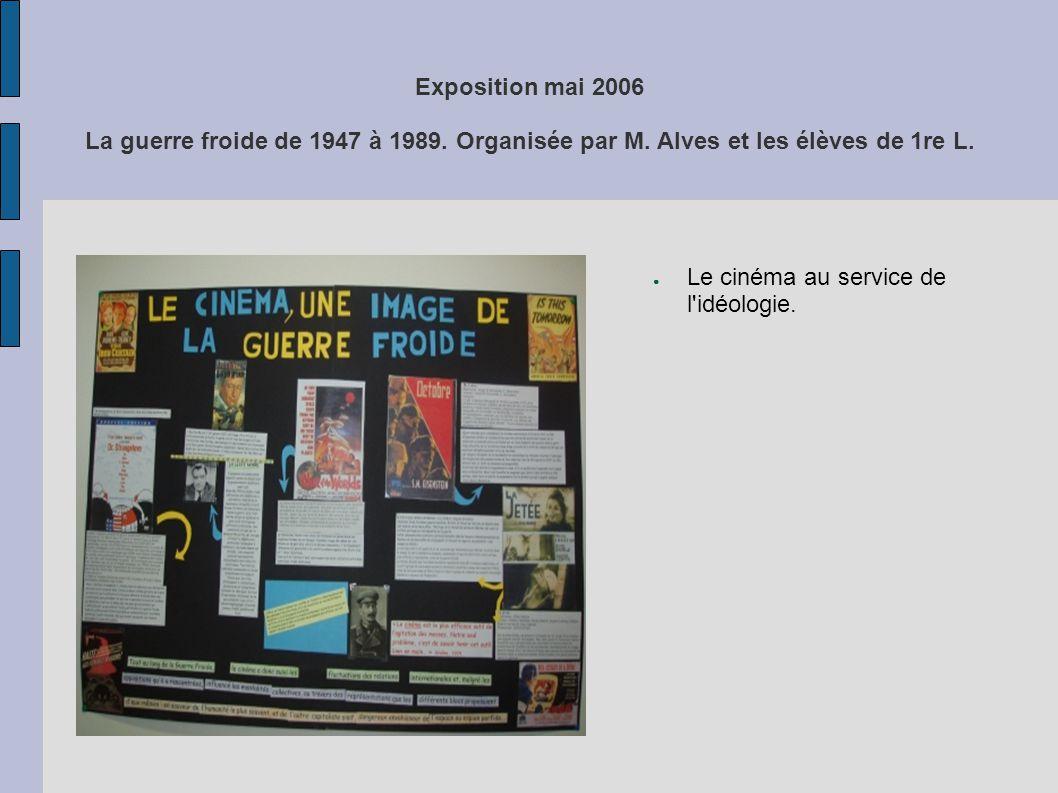 Exposition mai 2006 La guerre froide de 1947 à 1989. Organisée par M. Alves et les élèves de 1re L. Le cinéma au service de l'idéologie.