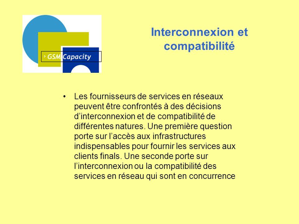 Interconnexion et compatibilité Les fournisseurs de services en réseaux peuvent être confrontés à des décisions dinterconnexion et de compatibilité de