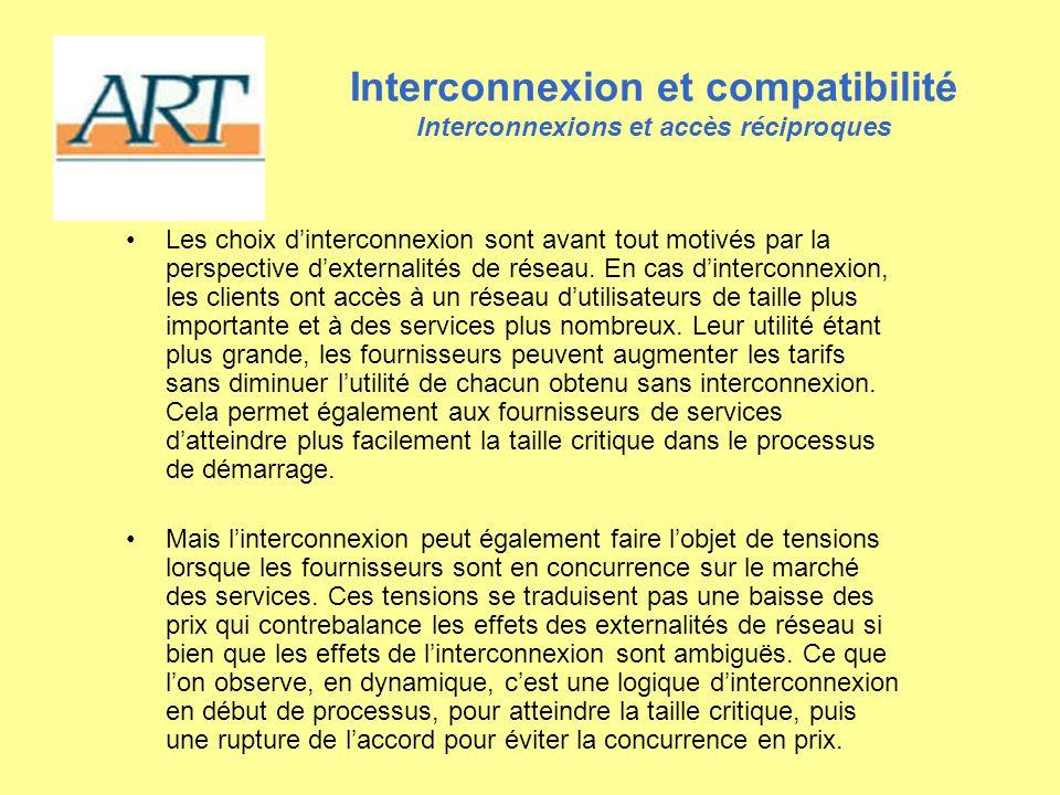 Interconnexion et compatibilité Interconnexions et accès réciproques Les choix dinterconnexion sont avant tout motivés par la perspective dexternalité