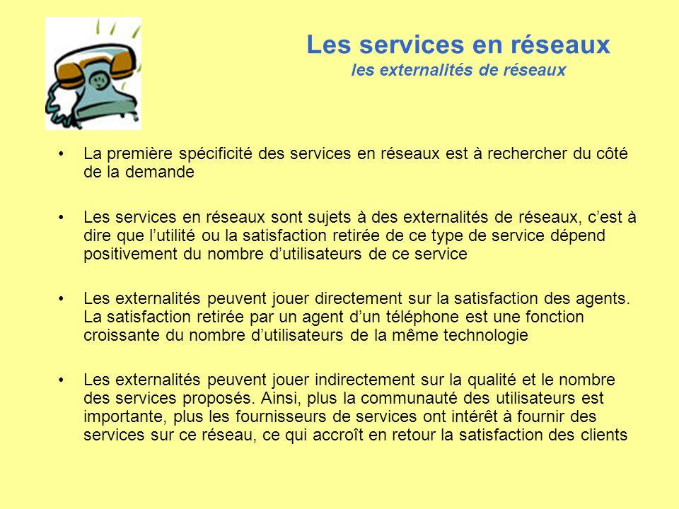 Les services en réseaux les externalités de réseaux La première spécificité des services en réseaux est à rechercher du côté de la demande Les service