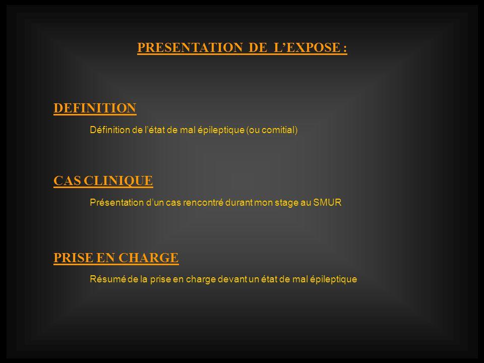 PRESENTATION DE LEXPOSE : CAS CLINIQUE PRISE EN CHARGE Présentation dun cas rencontré durant mon stage au SMUR DEFINITION Résumé de la prise en charge