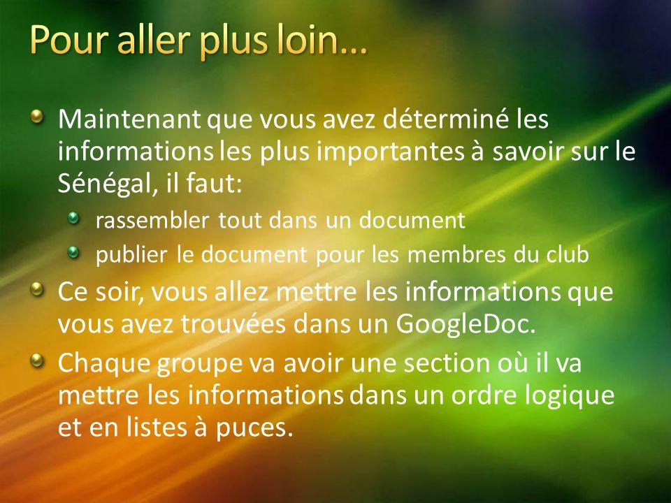 Maintenant que vous avez déterminé les informations les plus importantes à savoir sur le Sénégal, il faut: rassembler tout dans un document publier le document pour les membres du club Ce soir, vous allez mettre les informations que vous avez trouvées dans un GoogleDoc.