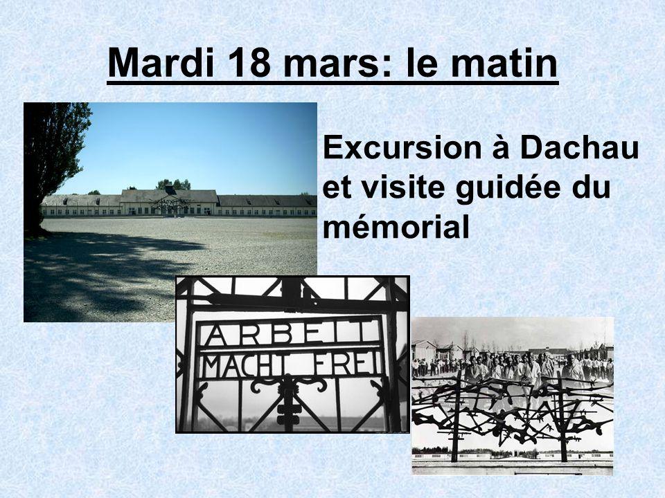 Mardi 18 mars: le matin Excursion à Dachau et visite guidée du mémorial