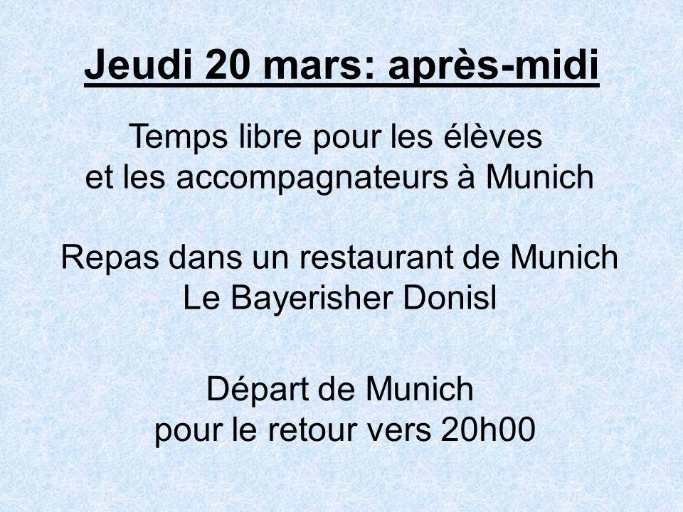Jeudi 20 mars: après-midi Temps libre pour les élèves et les accompagnateurs à Munich Repas dans un restaurant de Munich Le Bayerisher Donisl Départ d