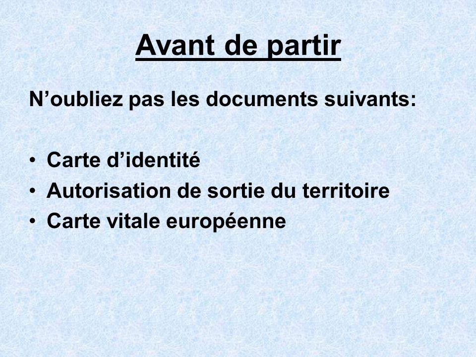Avant de partir Noubliez pas les documents suivants: Carte didentité Autorisation de sortie du territoire Carte vitale européenne