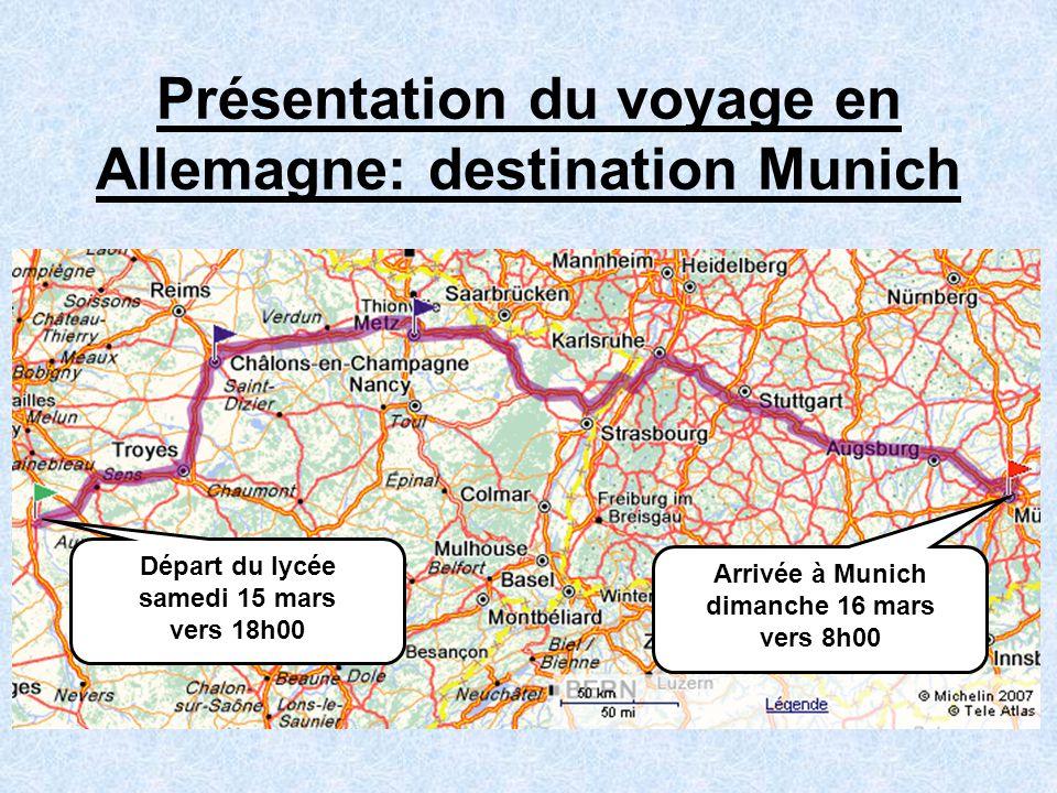 Présentation du voyage en Allemagne: destination Munich Départ du lycée samedi 15 mars vers 18h00 Arrivée à Munich dimanche 16 mars vers 8h00