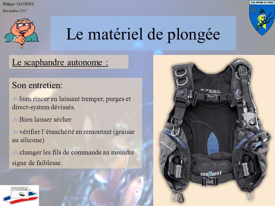 Le matériel de plongée Philippe MATHIEU Décembre 2007 PMT et combinaison: Choisir en prenant son temps et essayer calmement. Ne pas changer de matérie