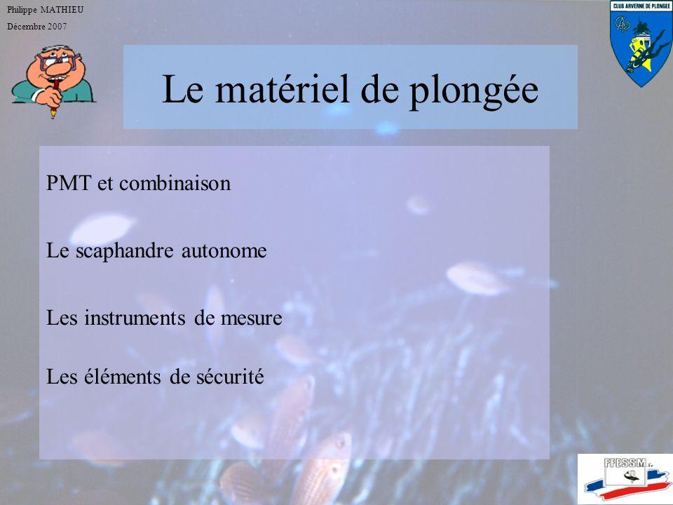 Le matériel de plongée Philippe MATHIEU Décembre 2007 PMT et combinaison: Choisir en prenant son temps et essayer calmement.