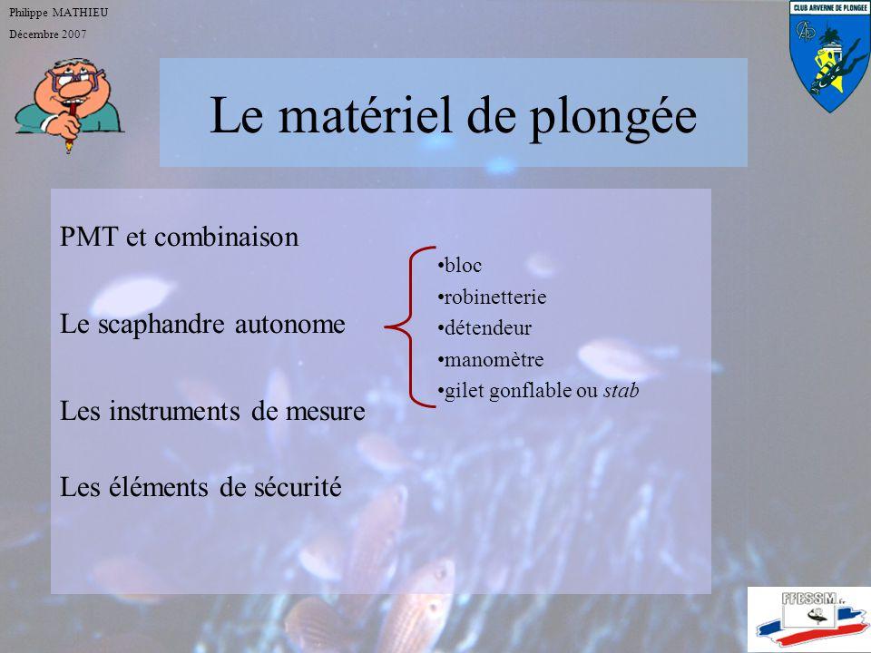 Le matériel de plongée Philippe MATHIEU Décembre 2007 PMT et combinaison Le scaphandre autonome Les instruments de mesure Les éléments de sécurité