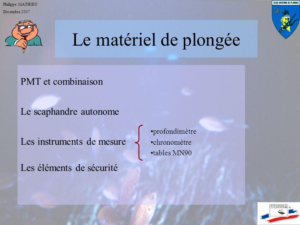 Le matériel de plongée Philippe MATHIEU Décembre 2007 PMT et combinaison Le scaphandre autonome Les instruments de mesure Les éléments de sécurité blo