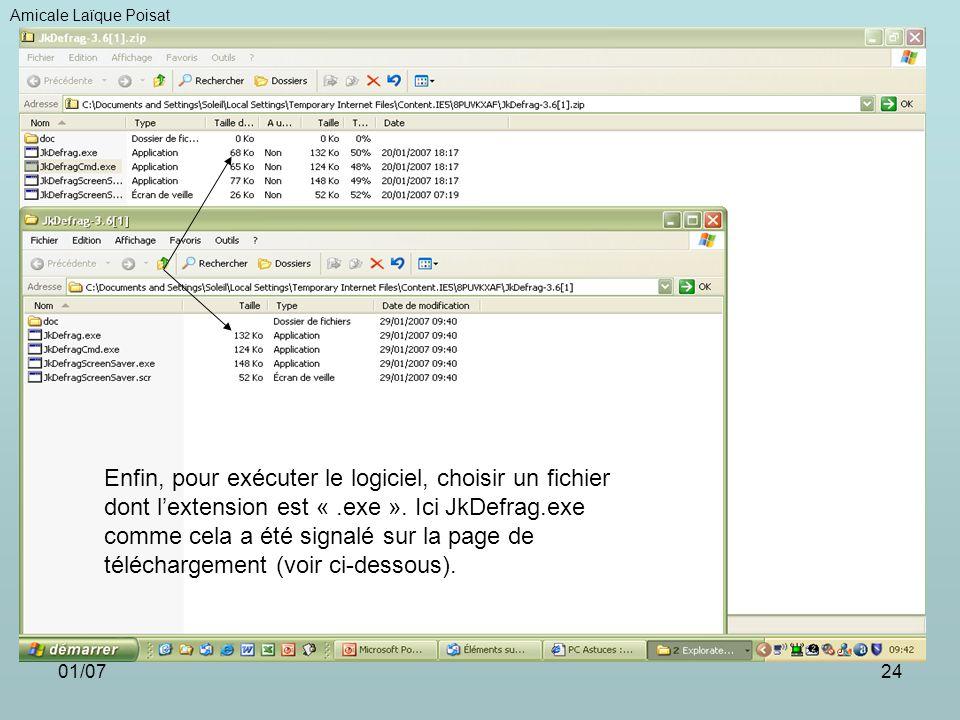 01/0724 Amicale Laïque Poisat Enfin, pour exécuter le logiciel, choisir un fichier dont lextension est «.exe ». Ici JkDefrag.exe comme cela a été sign