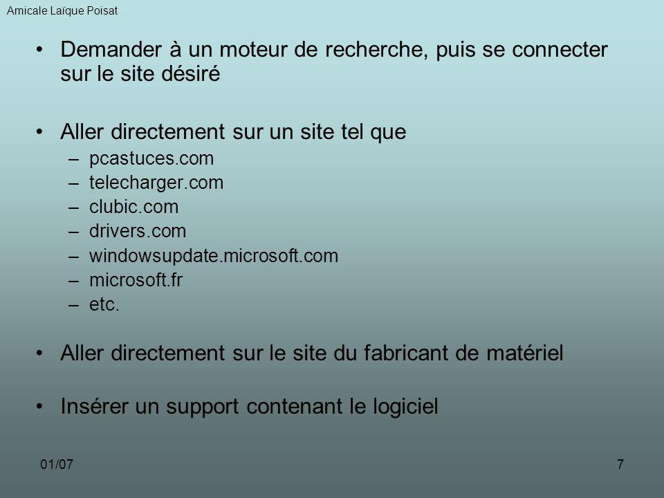 01/077 Demander à un moteur de recherche, puis se connecter sur le site désiré Aller directement sur un site tel que –pcastuces.com –telecharger.com –clubic.com –drivers.com –windowsupdate.microsoft.com –microsoft.fr –etc.