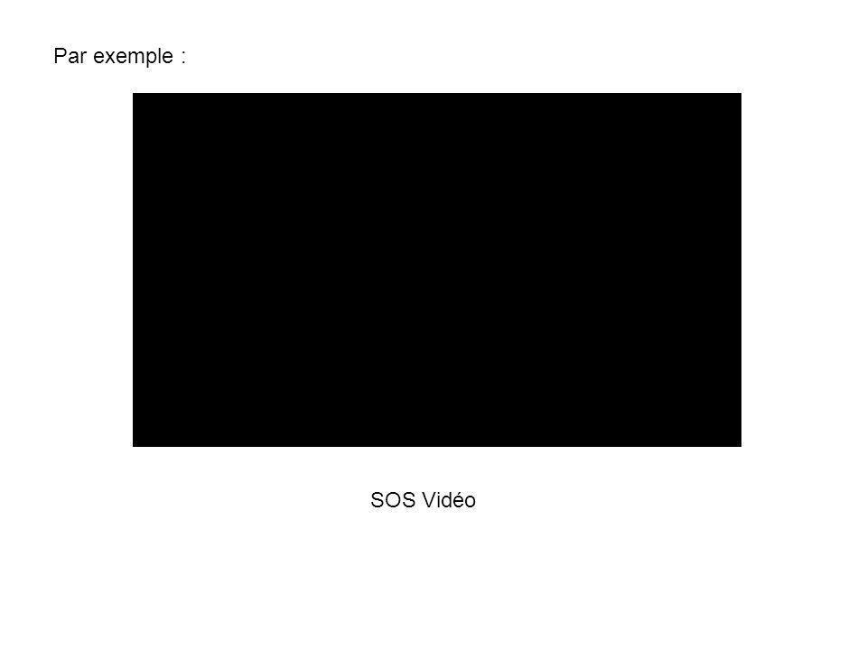 Par exemple : SOS Vidéo