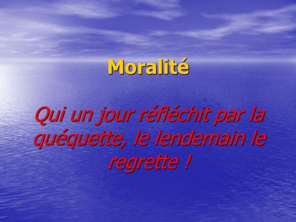 Moralité Qui un jour réfléchit par la quéquette, le lendemain le regrette !