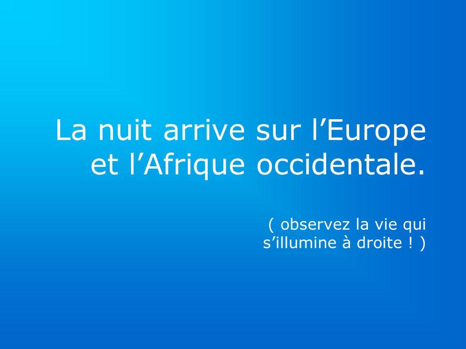 La nuit arrive sur lEurope et lAfrique occidentale. ( observez la vie qui sillumine à droite ! )