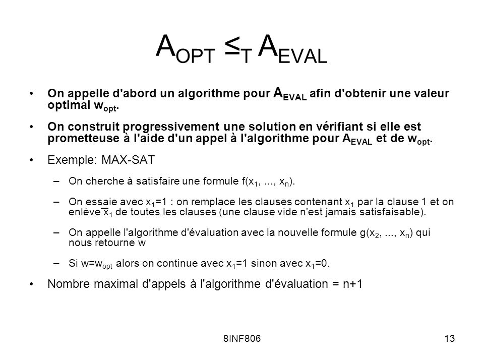 8INF80613 A OPT T A EVAL On appelle d'abord un algorithme pour A EVAL afin d'obtenir une valeur optimal w opt. On construit progressivement une soluti