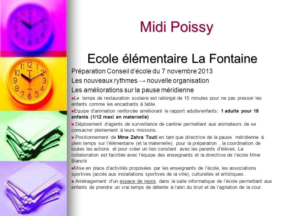 Midi Poissy Ecole élémentaire La Fontaine Préparation Conseil décole du 7 novembre 2013 Les nouveaux rythmes nouvelle organisation Les améliorations s
