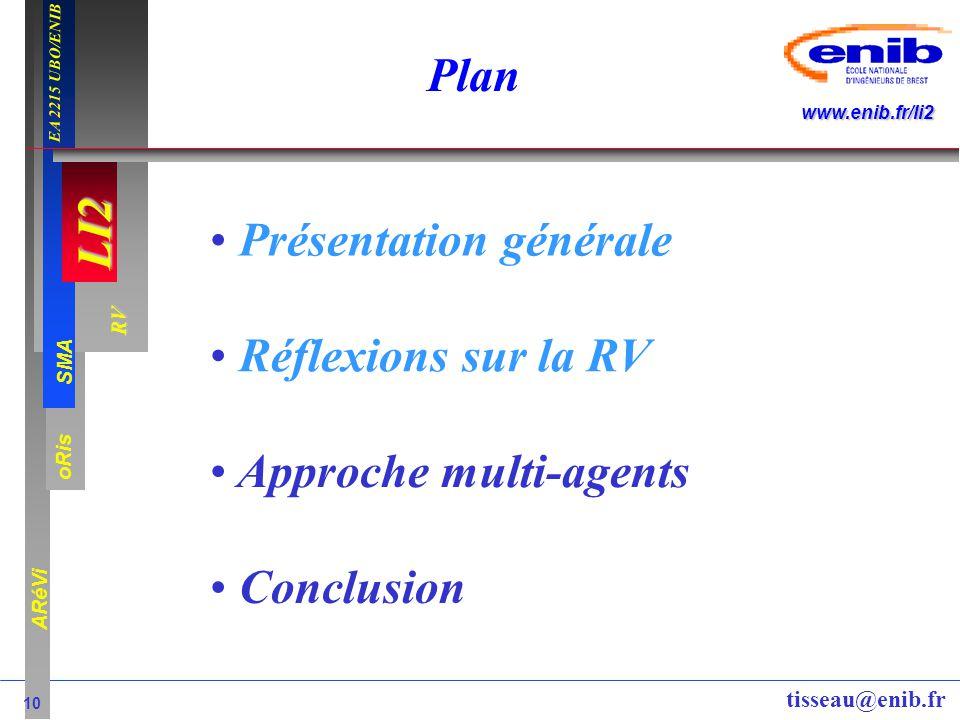 LI2 oRis ARéVi 10 RV SMA www.enib.fr/li2 EA 2215 UBO/ENIB tisseau@enib.fr Plan Présentation générale Réflexions sur la RV Approche multi-agents Conclu
