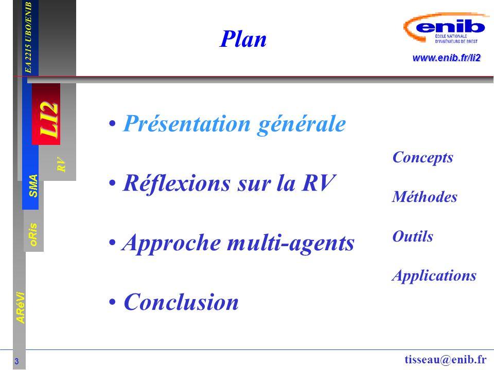 LI2 oRis ARéVi 3 RV SMA www.enib.fr/li2 EA 2215 UBO/ENIB tisseau@enib.fr Plan Présentation générale Réflexions sur la RV Approche multi-agents Conclus
