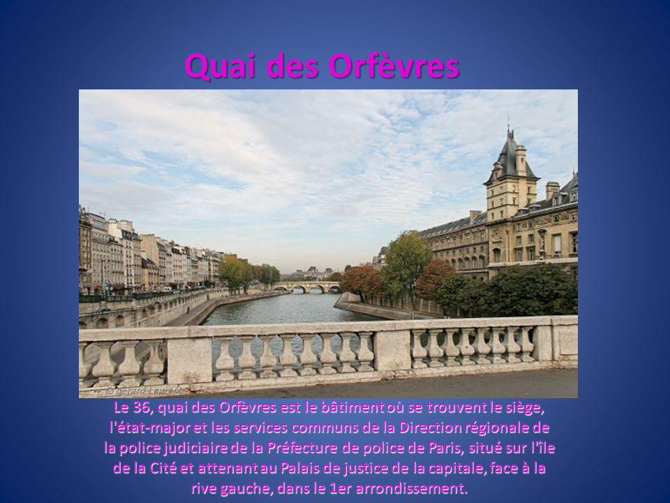 Quai des Orfèvres Le 36, quai des Orfèvres est le bâtiment où se trouvent le siège, l'état-major et les services communs de la Direction régionale de