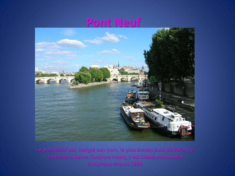 Pont Neuf Le pont Neuf est, malgré son nom, le plus ancien pont de Paris qui traverse la Seine. Toujours intact, il est classé monument historique dep