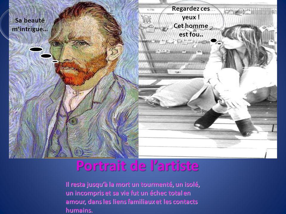 Portrait de lartiste Il resta jusquà la mort un tourmenté, un isolé, un incompris et sa vie fut un échec total en amour, dans les liens familiaux et l