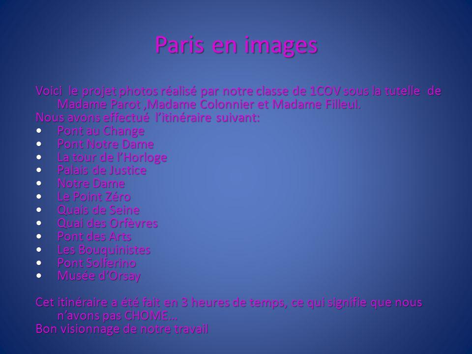 Paris en images Voici le projet photos réalisé par notre classe de 1COV sous la tutelle de Madame Parot,Madame Colonnier et Madame Filleul. Nous avons