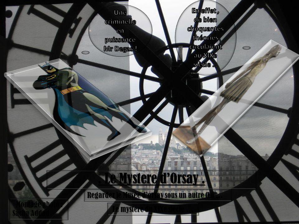 . Le Mystere dOrsay. Regardez le Musée dorsay sous un autre Œil … Le mystère du XIXe siècle … Montage photo : Sacha Addad