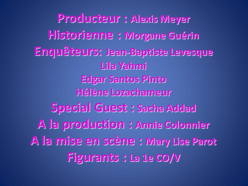 Producteur : Alexis Meyer Historienne : Morgane Guérin Enquêteurs: Jean-Baptiste Levesque Lila Yahmi Edgar Santos Pinto Hélène Lozachameur Special Gue