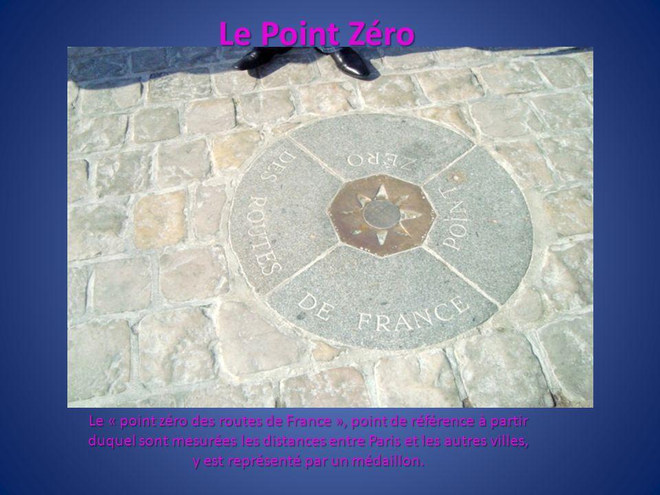 Le Point Zéro Le « point zéro des routes de France », point de référence à partir duquel sont mesurées les distances entre Paris et les autres villes,