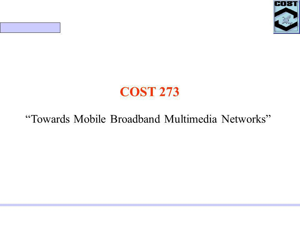 COST 273 Towards Mobile Broadband Multimedia Networks
