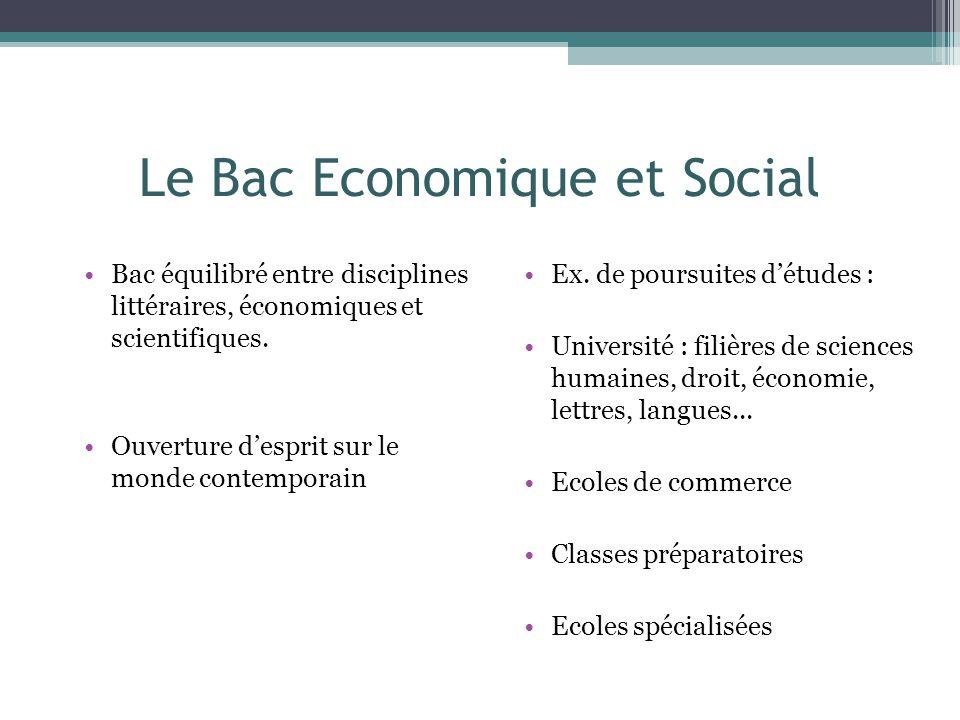 Le Bac Economique et Social Bac équilibré entre disciplines littéraires, économiques et scientifiques.