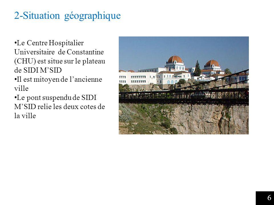 6 Le Centre Hospitalier Universitaire de Constantine (CHU) est situe sur le plateau de SIDI MSID Il est mitoyen de lancienne ville Le pont suspendu de SIDI MSID relie les deux cotes de la ville 2-Situation géographique