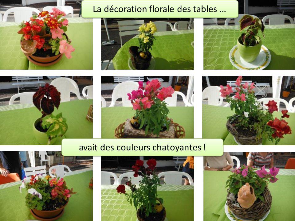 La décoration florale des tables … avait des couleurs chatoyantes !