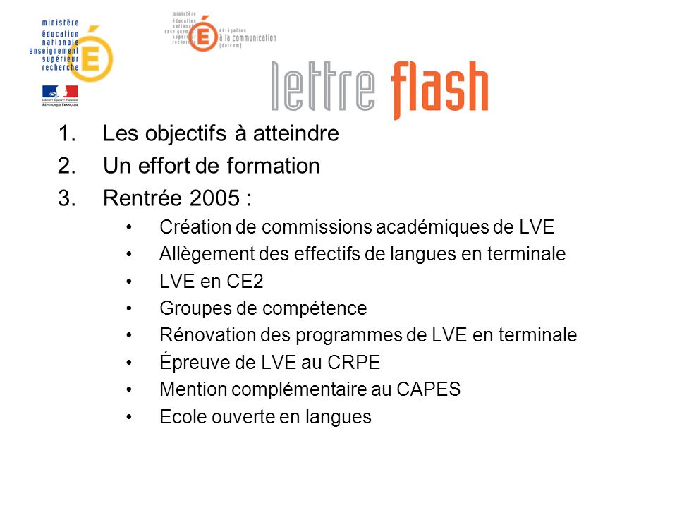 1.Les objectifs à atteindre 2.Un effort de formation 3.Rentrée 2005 : Création de commissions académiques de LVE Allègement des effectifs de langues e
