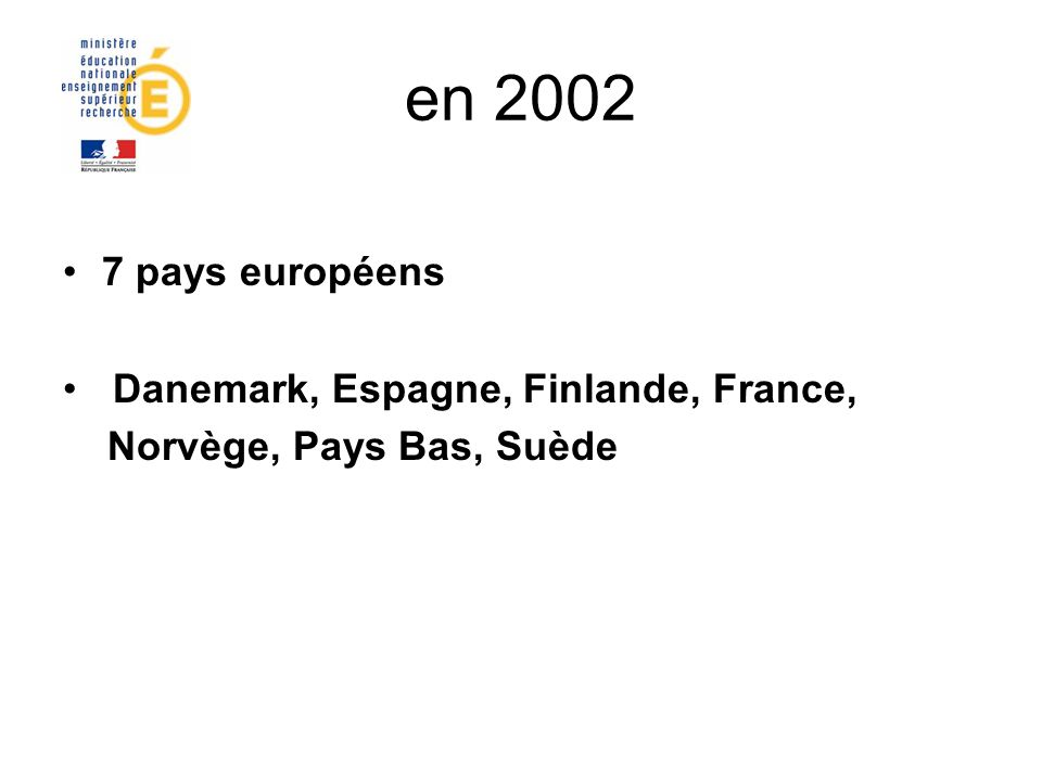 en 2002 7 pays européens Danemark, Espagne, Finlande, France, Norvège, Pays Bas, Suède